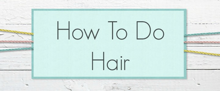 How to do hair