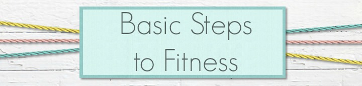 Basic Steps to Fitness