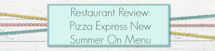 Restaurant Review - Pizza Express New Summer On Menu
