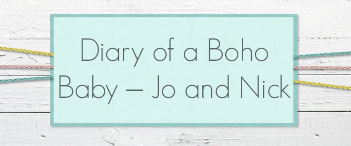 Diary of a Boho Baby – Jo and Nick